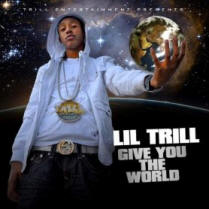 "Download Lil' Trills single ""give you the world"" on iTunes."